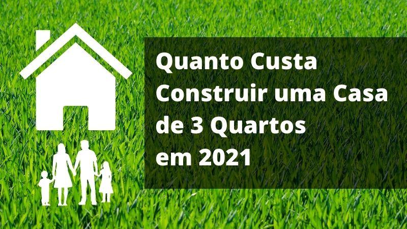 Quanto custa construir uma casa de 3 quartos em 2021